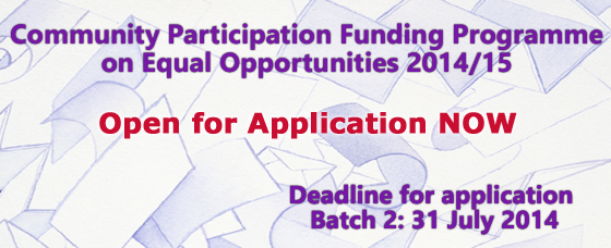 Community Participation Funding Programme on Equal Opportunities 2014/15. Open for Application NOW. Deadline for application Batch 2: 31 July 2014