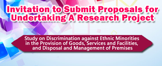 Invitation to Submit Proposals for Undertaking a Research Project: Study on Discrimination against Ethnic Minorities in the Provision of Goods, Services and Facilities, and Disposal and Management of Premises
