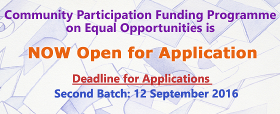 Community Participation Funding Programme on Equal Opportunities is now open for application<br />Deadline for Applications<br />Second Batch: 12 September 2016