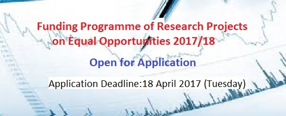 Funding Programme of Research Projects on Equal Opportunities 2017/18<br />Open for Application<br />Application Deadline: 18 April 2017 (Tuesday)<br />Briefing Sessions: 20 & 23 March 2017