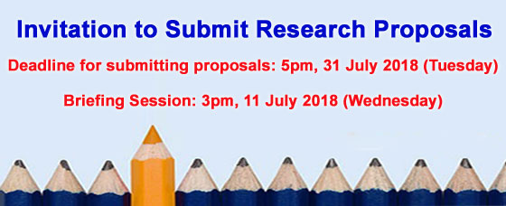 Invitation to Submit Research Proposals: Deadline for submitting proposals is 5pm, 25 June 2018 (Monday). .A briefing session will be held on 4 June 2018 (Monday).